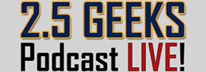 Two And A Half Geeks Podcast, Join Us Live!
